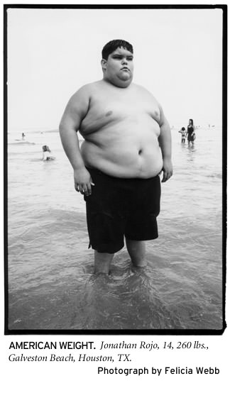(photo from Felicia Webb's winning Nikon Documentary Sabbatical proposal, American Weight. Jonathan Rojo, 14, 260 lbs, Galveston Beach, Houston, TX)
