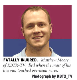 [Fatally Injured: Matthew Moore, of KBTX-TV, died when the mast of his live van touched overhead wires. Photograph by KBTX-TV]