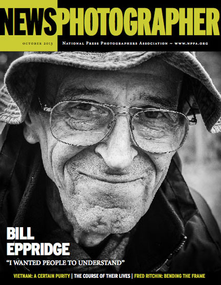 "The October issue of News Photographer magazine features a cover story by former LIFE magazine writer and editor Richard Woodley, who penned a remembrance of the great photojouranlist Bill Eppridge. Also in this issue Stephen Wolgast writes about the purity of the photographs from the Associated Press during the Vietnam war; Rick Wood files a first-person account about covering first-year medical students in ""The Course of Their Lives; and John Long reviews Fred Ritchin's new book ""Bending The Frame."""